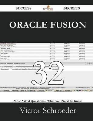 Oracle Fusion 32 Success Secrets - 32 Most Asked Questions on Oracle Fusion - What You Need to Know