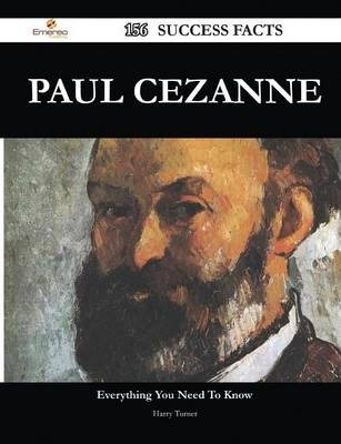 Paul Cezanne 156 Success Facts - Everything You Need to Know about Paul Cezanne