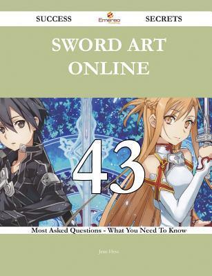 Sword Art Online 43 Success Secrets - 43 Most Asked Questions on Sword Art Online - What You Need to Know