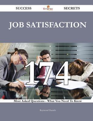 Job Satisfaction 174 Success Secrets - 174 Most Asked Questions on Job Satisfaction - What You Need to Know