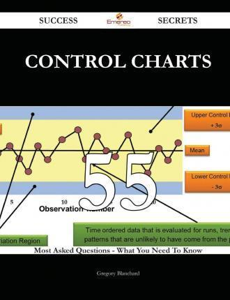 Control Charts 55 Success Secrets - 55 Most Asked Questions on Control Charts - What You Need to Know