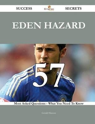 Eden Hazard 57 Success Secrets - 57 Most Asked Questions on Eden Hazard - What You Need to Know