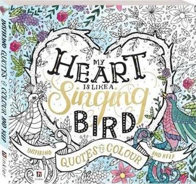 My Heart is Like a Singing Bird: Inspiring Quotes to Colour