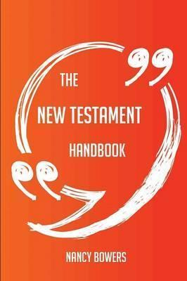 The New Testament Handbook - Everything You Need to Know about New Testament