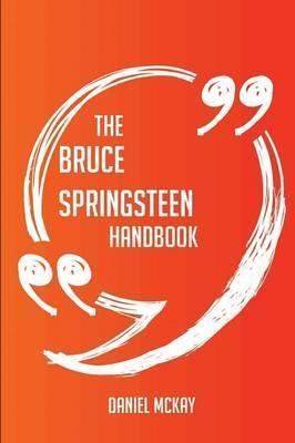 The Bruce Springsteen Handbook - Everything You Need To Know About Bruce Springsteen