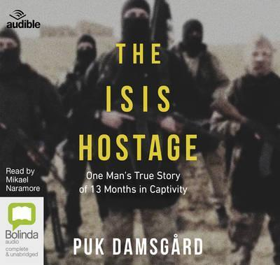 The ISIS Hostage: One Man's True Story of 13 Months in Capitivity