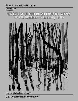 The Ecology of Bottomland Hardwood Swamps of the Southeast: A Community Profile