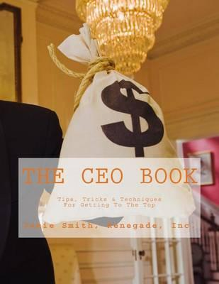 The CEO Book  Tips, Tricks and Techniques for Getting to the Top