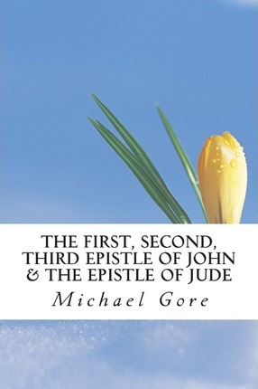 The First, Second, Third Epistle of John & the Epistle of Jude