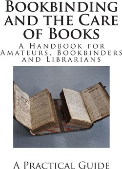Bookbinding and the Care of Books : A Handbook for Amateurs, Bookbinders and Librarians