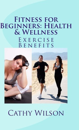 Fitness for Beginners : Health & Wellness: Exercise Benefits – Cathy Wilson