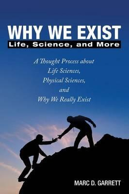 Why We Exist  Life, Science, and More