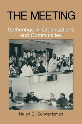 The Meeting: Gatherings in Organizations and Communities