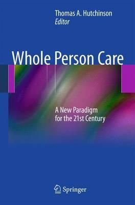 Whole Person Care: A New Paradigm for the 21st Century