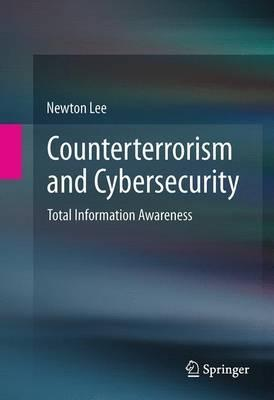Counterterrorism and Cybersecurity: Total Information Awareness