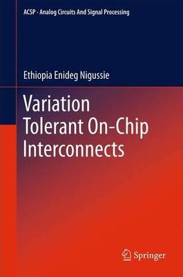 Variation Tolerant On-Chip Interconnects (Analog Circuits and Signal Processing)