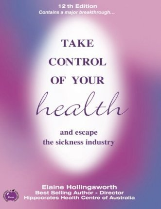 Take Control of Your Health and Escape the Sickness Industry : 12th Edition