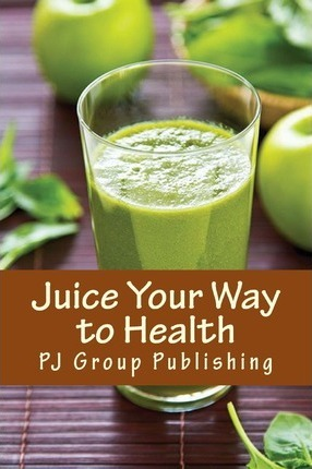 Thebridgelondon-ils.co.uk Juice Your Way to Health : Healthy and Delicious Juice Recipes image