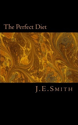 The Perfect Diet – J E Smith