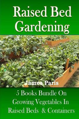Raised Bed Gardening  5 Books Bundle on Growing Vegetables in Raised Beds & Containers