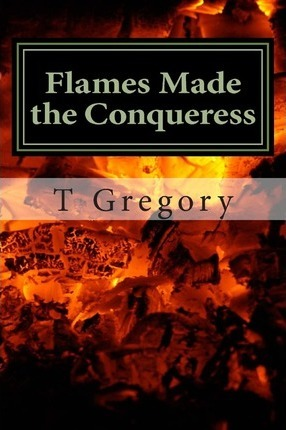 Flames Made the Conqueress  A Journey in Prose Victim to Survivor