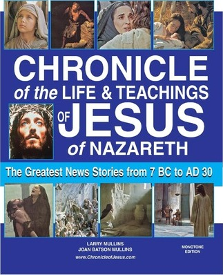 Chronicle of the Life and Teachings of Jesus of Nazareth  The Greatest News Stories 7 BC Ad 30 (Monotone Edition)