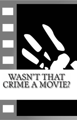 Wasn't That Crime a Movie?