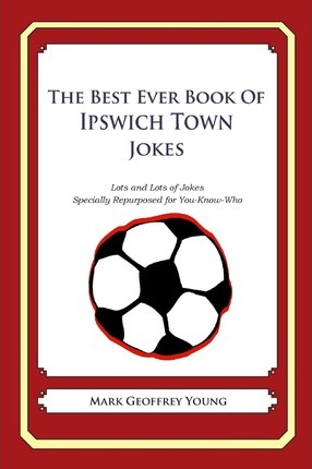 The Best Ever Book of Ipswich Town Jokes
