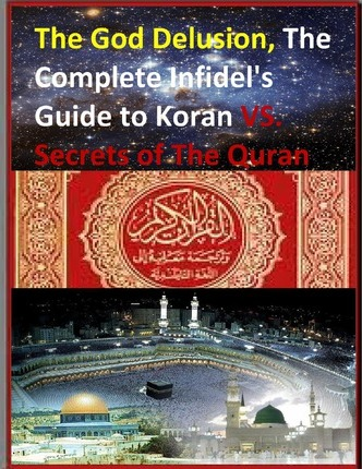 The God Delusion The Complete Infidels Guide To Koran Vs Secrets