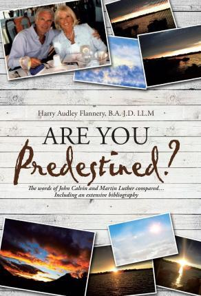 Are You Predestined?  The Words of John Calvin and Martin Luther Compared...Including an Extensive Bibliography