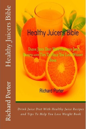 Healthy Juicers Bible