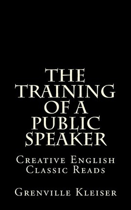 The Training of a Public Speaker: Creative English Classic Reads