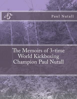 The Memoirs of 3-Time World Kickboxing Champion Paul Nutall