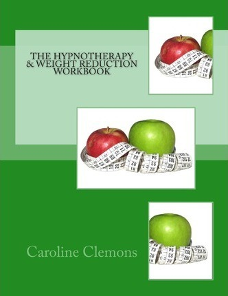 The Hypnotherapy and Weight Reduction Workbook – Caroline Clemons