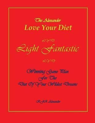 Love Your Diet Light Fantastic : Winning Game Plan for the Diet of Your Wildest Dreams