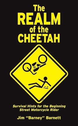 The Realm of the Cheetah  Survival Hints for the Beginning Street Motorcycle Rider