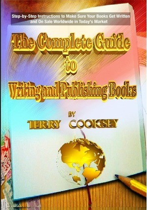 The Complete Guide to Writing and Publishing Books: Step-By-Step Instructions to Make Sure Your Books Get Written and on Sale Worldwide in Today's Mar