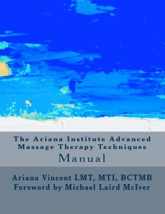 The Ariana Institute Advanced Massage Therapy Techniques : Manual – Ariana Vincent