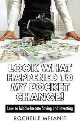 Look What Happened to My Pocket Change! : Low- To Middle-Income Saving and Investing
