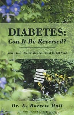 Diabetes : Can It Be Reversed?: What Your Doctor May Not Want to Tell You!