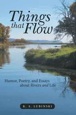 Things That Flow: Humor, Poetry, and Essays about Rivers and Life