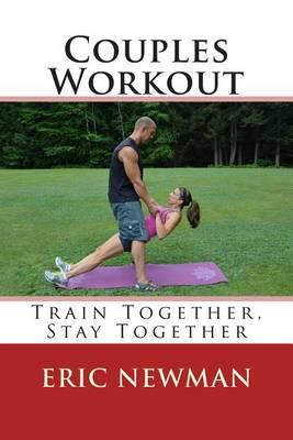 Couples Workout : Train Together, Stay Together – Eric Newman
