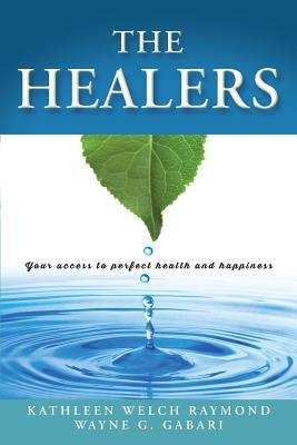 The Healers : Your Access to Perfect Health and Happiness