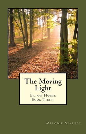 The Moving Light  Eaton House Book Three