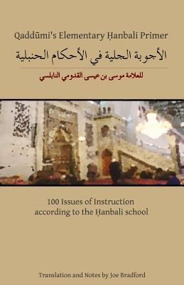 Qaddumi's Elementary Hanbali Primer: 100 Issues of Instruction According to the Hanbali School