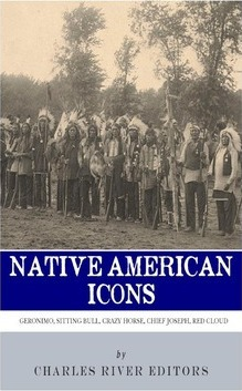 Native American Icons : Geronimo, Sitting Bull, Crazy Horse, Chief Joseph and Red Cloud