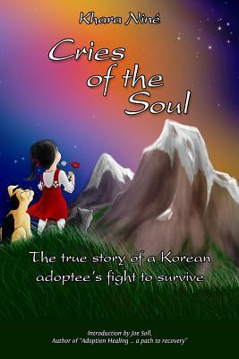 Cries of the Soul  The True Story of a Korean Adoptee's Fight to Survive