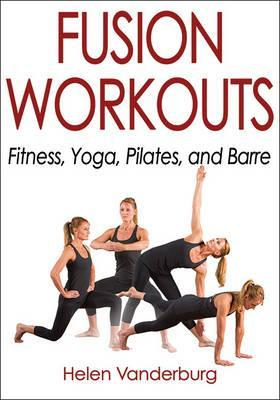 Fusion Workouts : Fitness, Yoga, Pilates, and Barre – Helen Vanderburg
