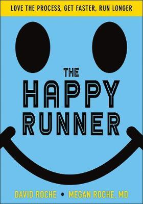 The Happy Runner : Love the Process, Get Faster, Run Longer