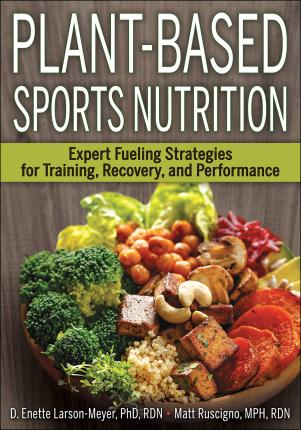Plant-Based Sports Nutrition : Expert fueling strategies for training, recovery, and performance